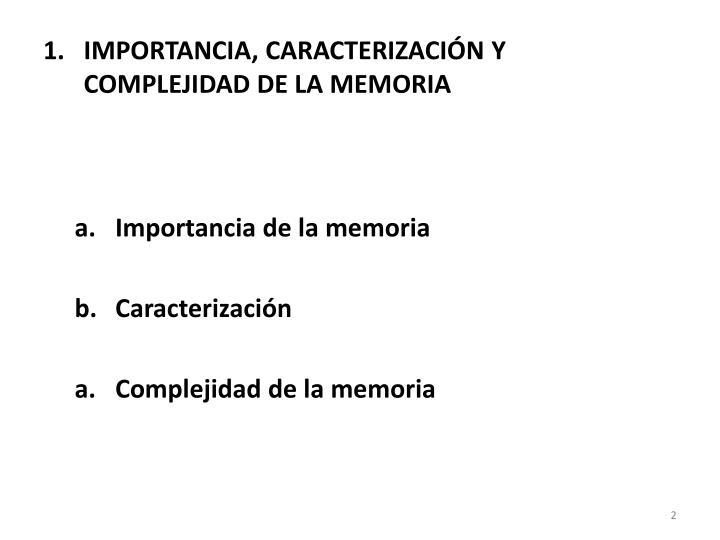 IMPORTANCIA, CARACTERIZACIÓN Y COMPLEJIDAD DE LA MEMORIA