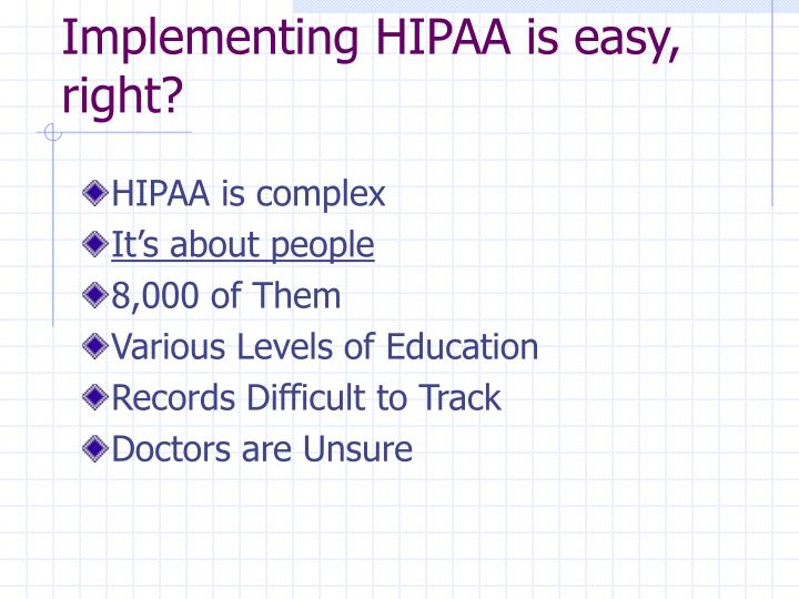 Implementing HIPAA is easy, right?