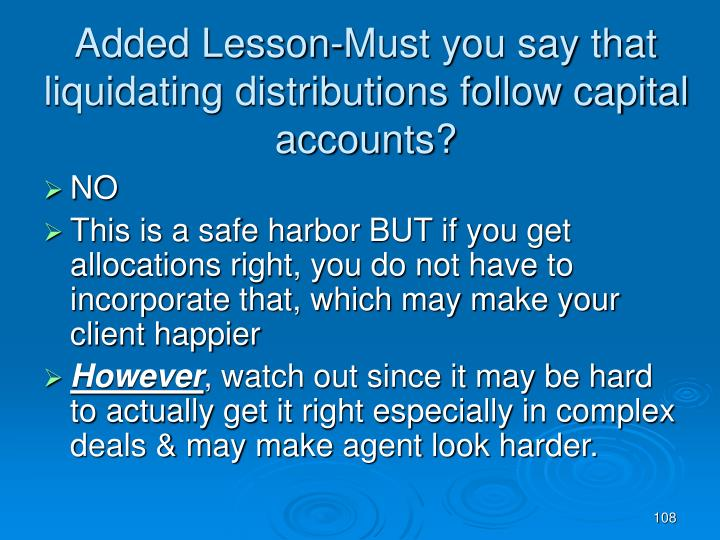 Added Lesson-Must you say that liquidating distributions follow capital accounts?