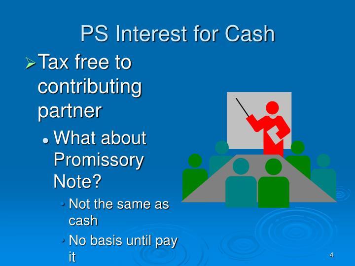 PS Interest for Cash