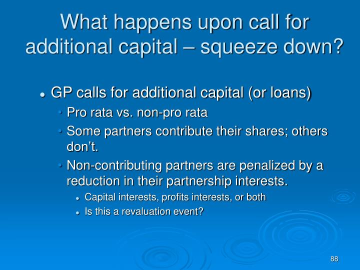 What happens upon call for additional capital – squeeze down?