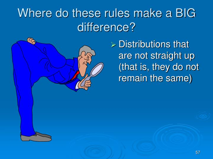 Where do these rules make a BIG difference?