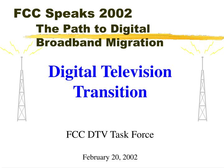 Fcc speaks 2002 the path to digital broadband migration