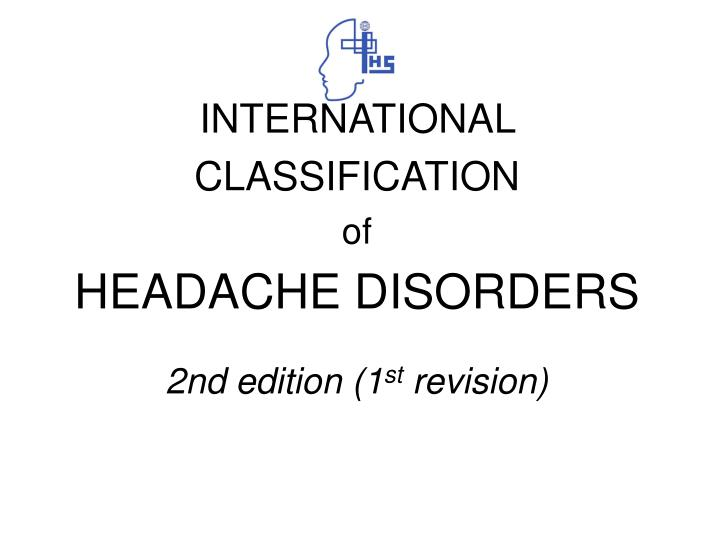 International classification of headache disorders 2nd edition 1 st revision