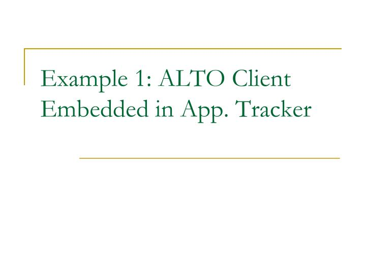 Example 1: ALTO Client Embedded in App. Tracker