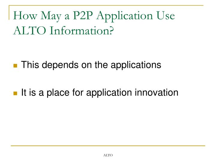 How May a P2P Application Use ALTO Information?