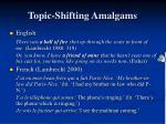 topic shifting amalgams
