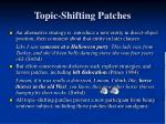 topic shifting patches