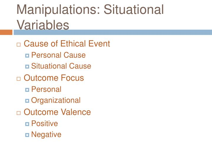 Manipulations: Situational Variables