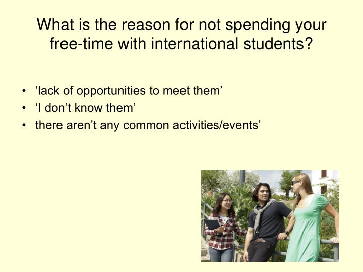 What is the reason for not spending your free-time with international students?