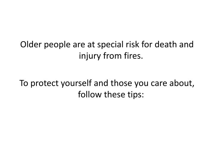 Older people are at special risk for death and injury from fires.