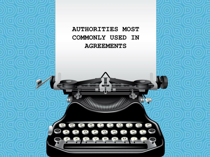 AUTHORITIES MOST COMMONLY USED IN AGREEMENTS