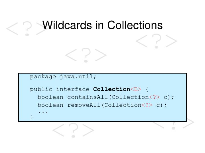 Wildcards in Collections