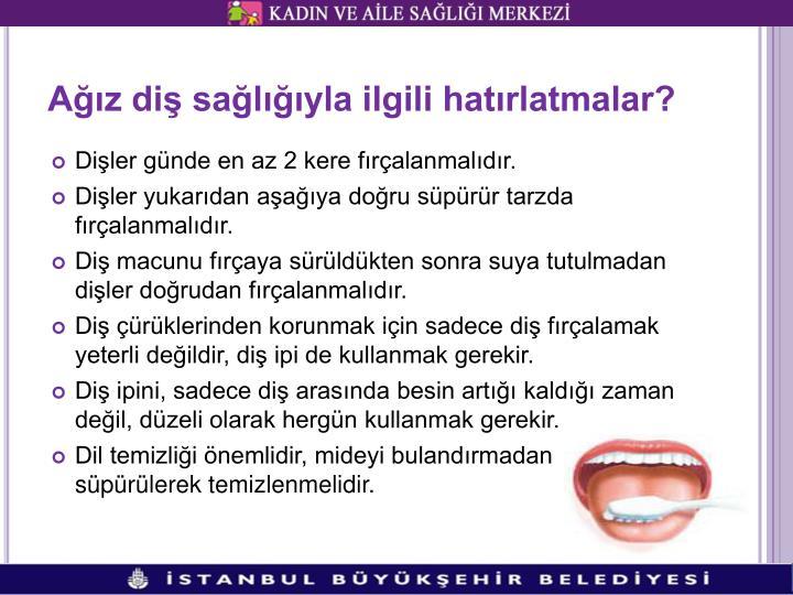 Ağız diş sağlığıyla ilgili hatırlatmalar?