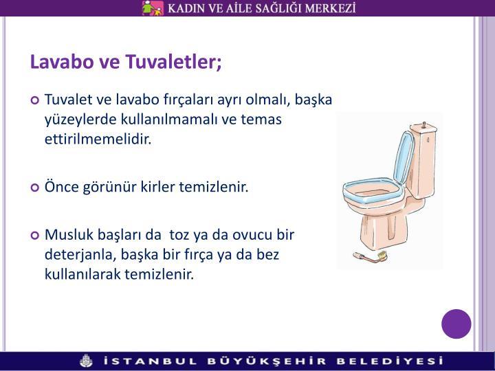 Lavabo ve Tuvaletler;
