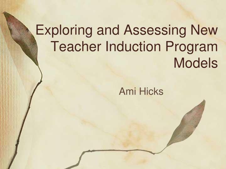 Exploring and Assessing New Teacher Induction Program Models