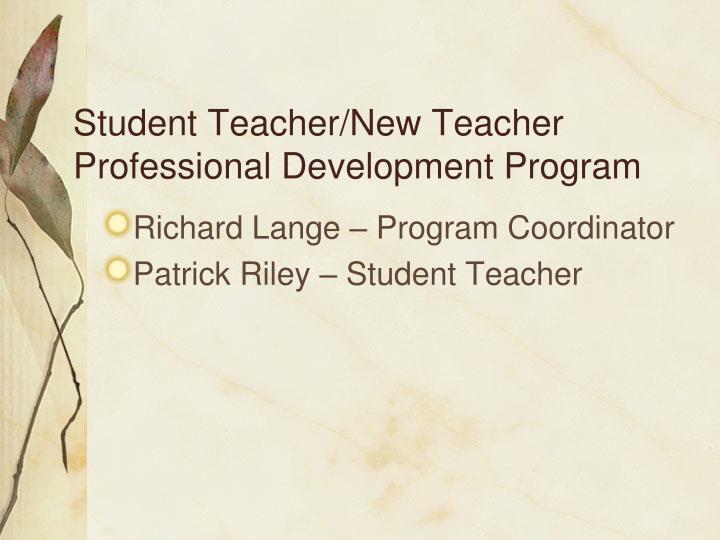 Student Teacher/New Teacher Professional Development Program