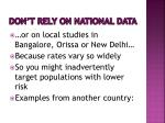 don t rely on national data