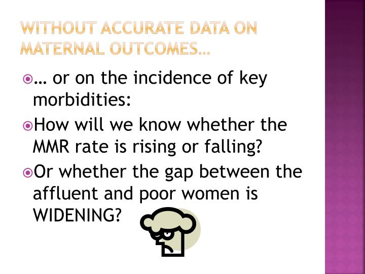 Without accurate data on maternal outcomes…