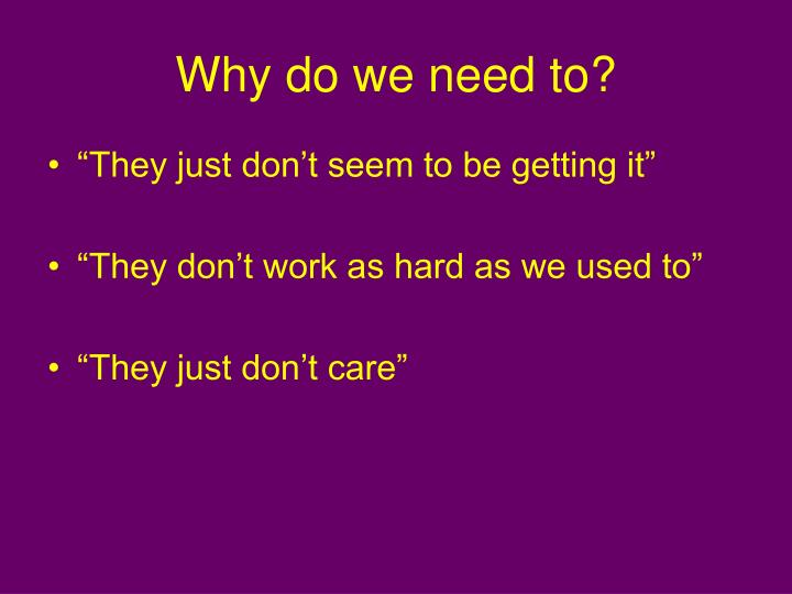 Why do we need to?