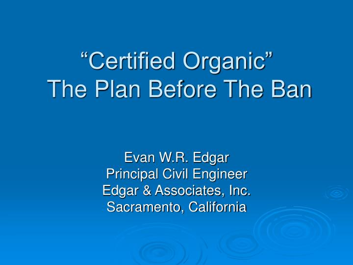 Certified organic the plan before the ban