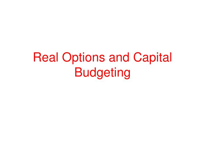 Real Options and Capital Budgeting