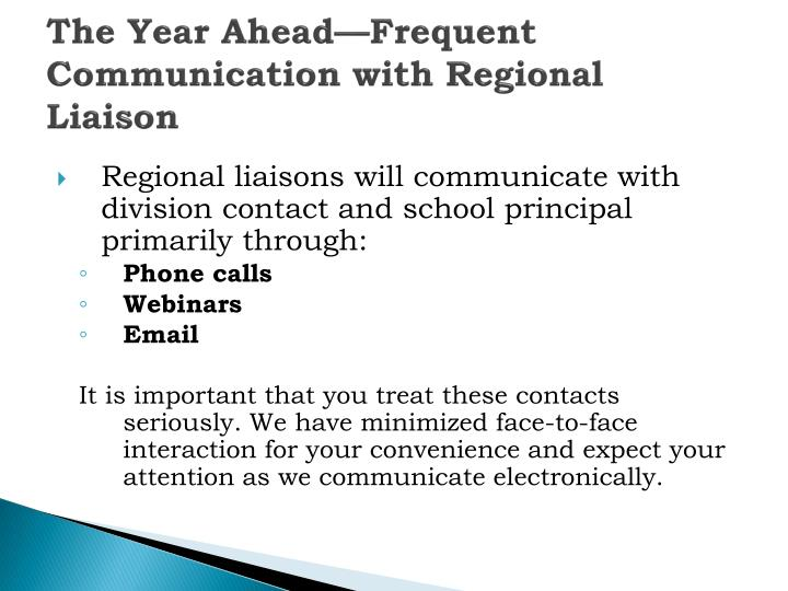 The Year Ahead—Frequent   Communication with Regional Liaison