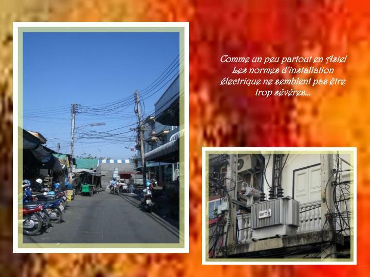 Comme un peu partout en Asie!  Les normes d'installation électrique ne semblent pas être trop sévères…