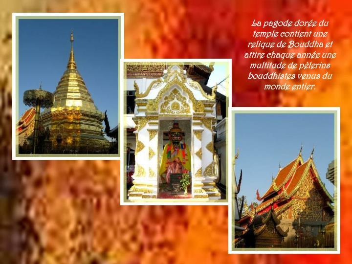 La pagode dorée du temple contient une relique de Bouddha et attire chaque année une multitude de pèlerins bouddhistes venus du monde entier.