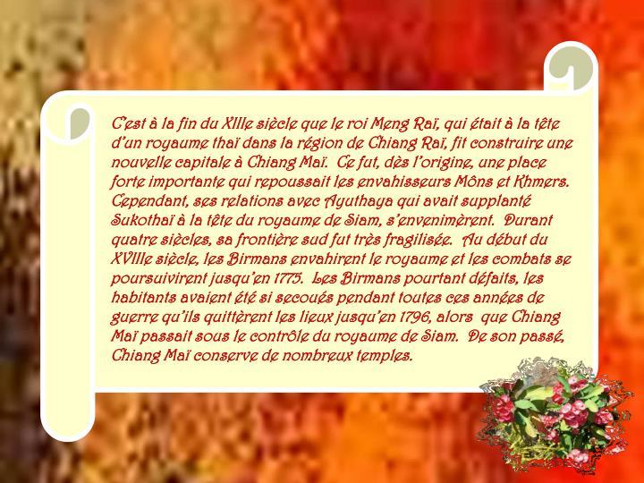 C'est à la fin du XIIIe siècle que le roi Meng Raï, qui était à la tête d'un royaume thaï dans la région de
