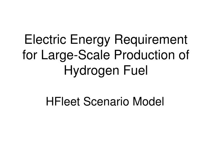 Electric Energy Requirement for Large-Scale Production of Hydrogen Fuel