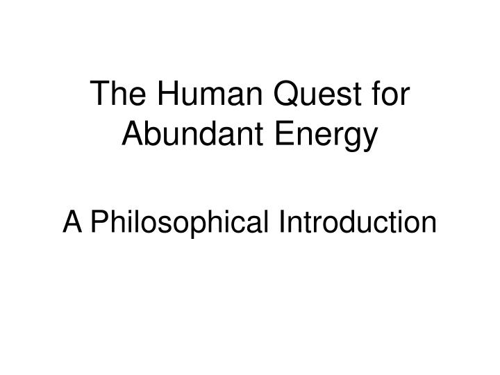 The human quest for abundant energy