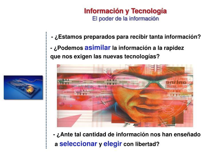 - ¿Estamos preparados para recibir tanta información?