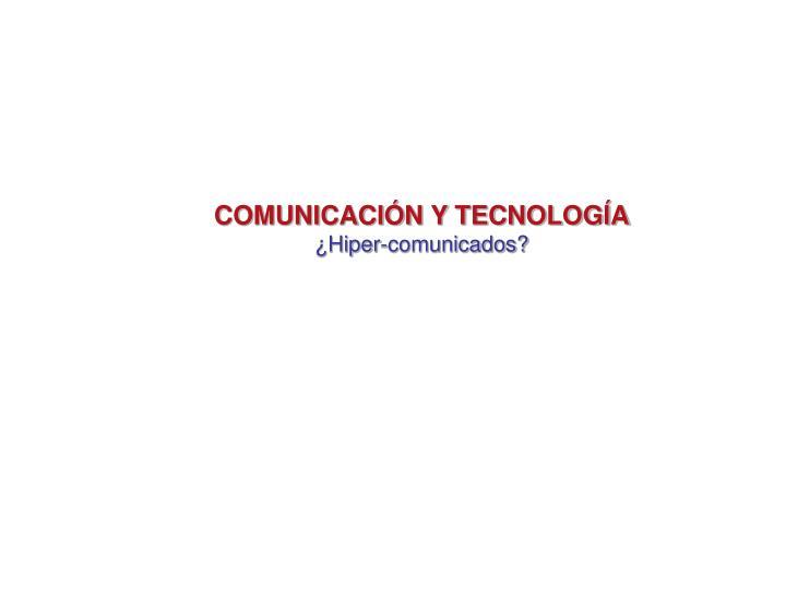 COMUNICACIÓN Y TECNOLOGÍA