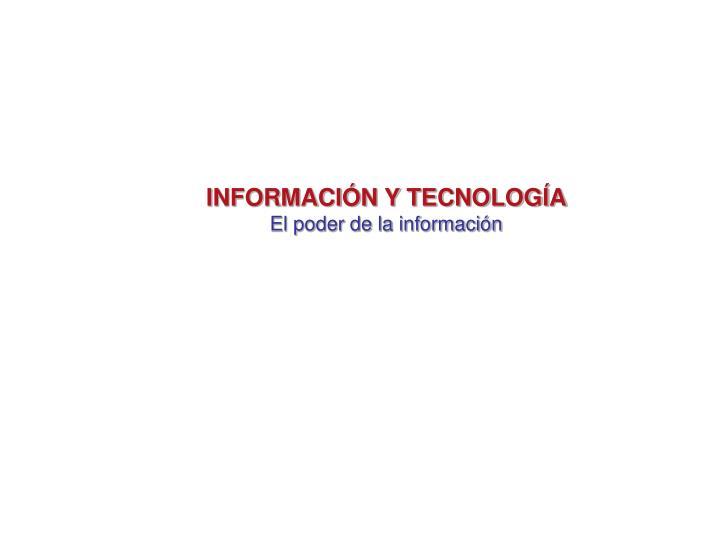 INFORMACIÓN Y TECNOLOGÍA