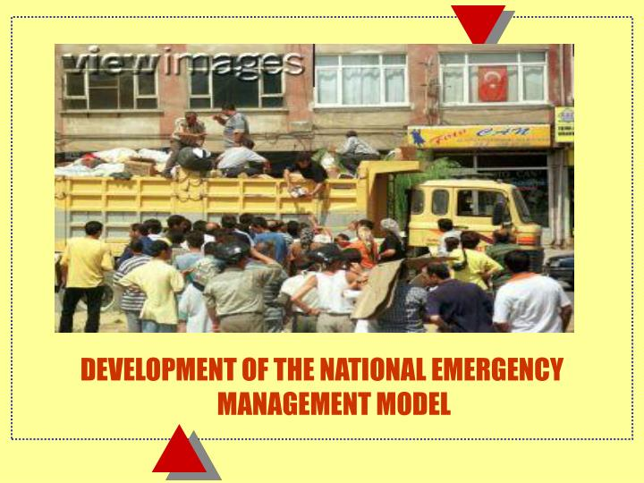 DEVELOPMENT OF THE NATIONAL EMERGENCY MANAGEMENT MODEL
