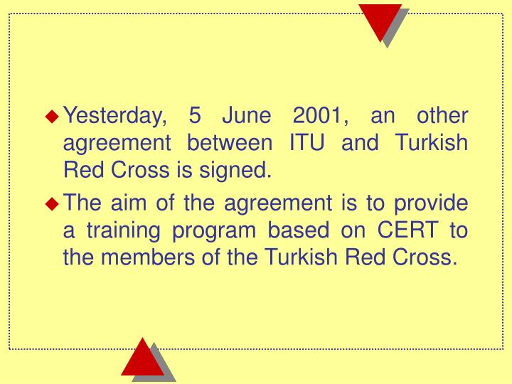 Yesterday, 5 June 2001, an other agreement between ITU and Turkish Red Cross is signed.