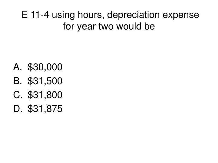 E 11-4 using hours, depreciation expense for year two would be