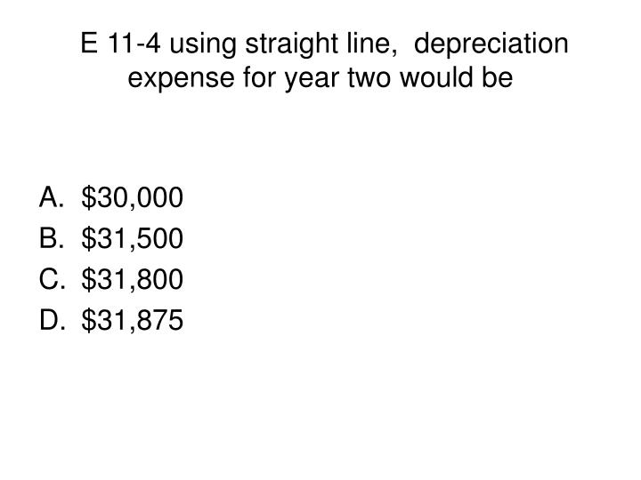 E 11 4 using straight line depreciation expense for year two would be