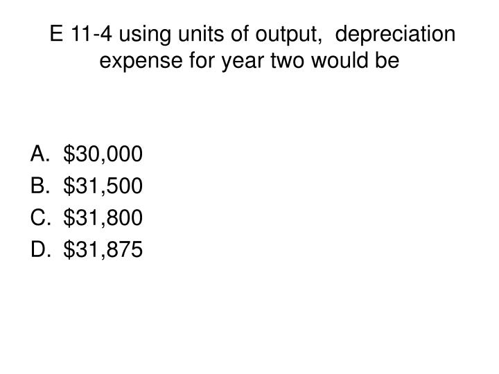 E 11 4 using units of output depreciation expense for year two would be