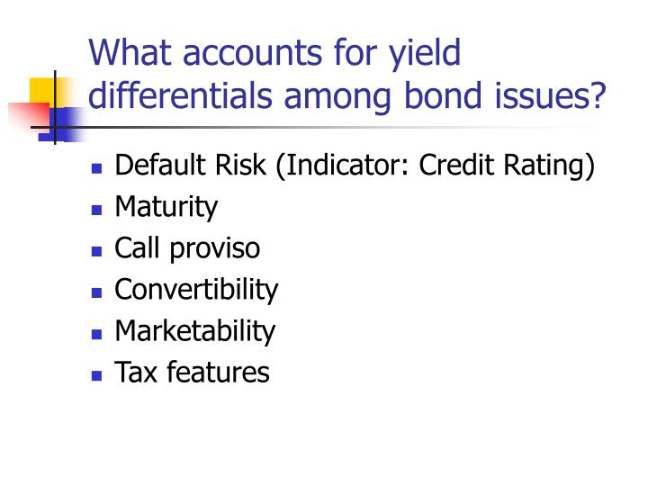 What accounts for yield differentials among bond issues?