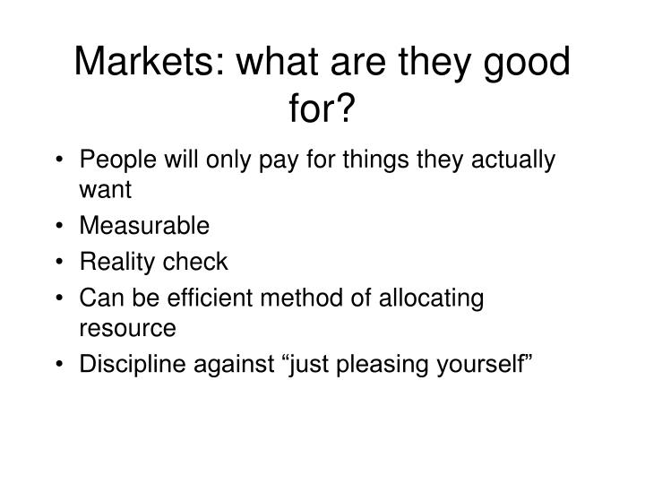 Markets: what are they good for?