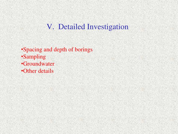 V.  Detailed Investigation