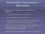 distributed visualization motivation