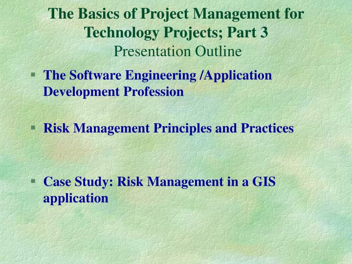 The Basics of Project Management for  Technology Projects; Part 3