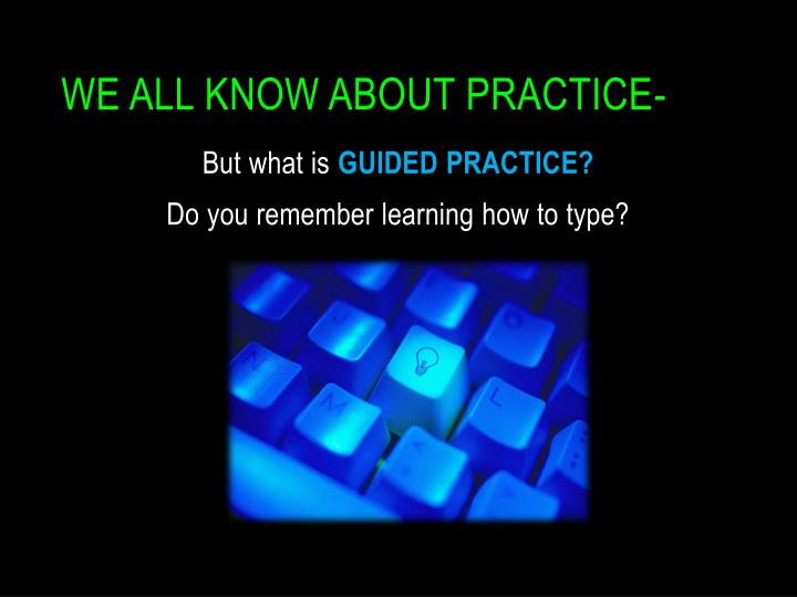 We all know about practice-
