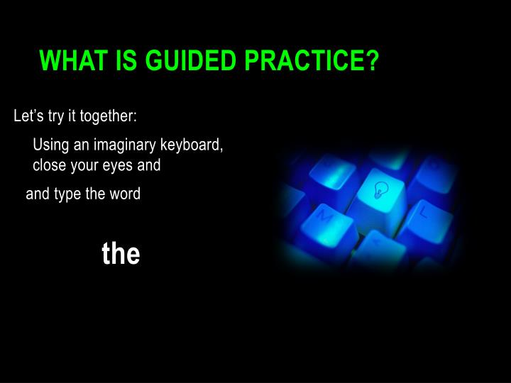 What is Guided Practice?