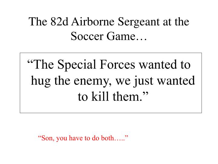The 82d Airborne Sergeant at the Soccer Game…