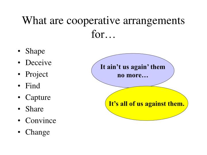 What are cooperative arrangements for…