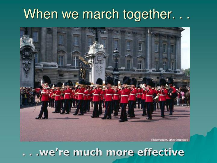 When we march together. . .